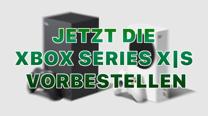 Xbox Series X S vorbestellen