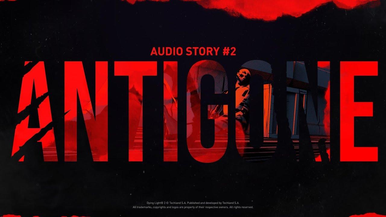 "Dying Light 2 Stay Human - Hörspiel ""Antigone"""